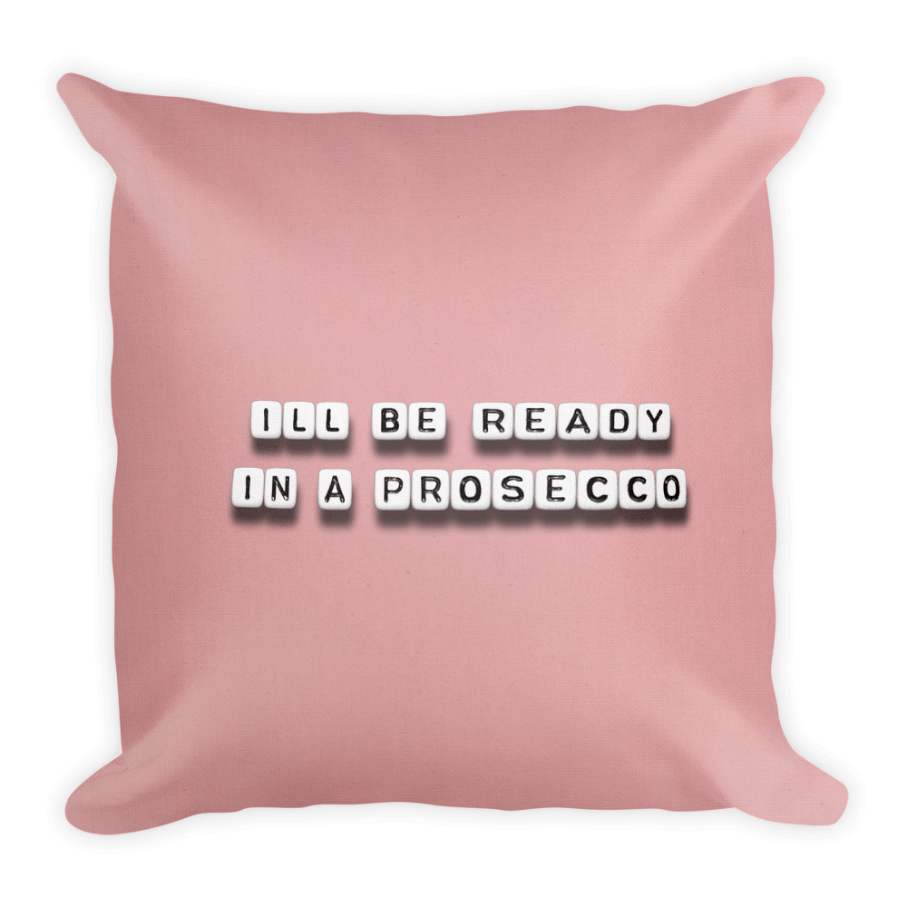 I'll Be Ready in a Prosecco - Pillow