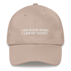 Nicer When I Like My Outfit - Dad hat