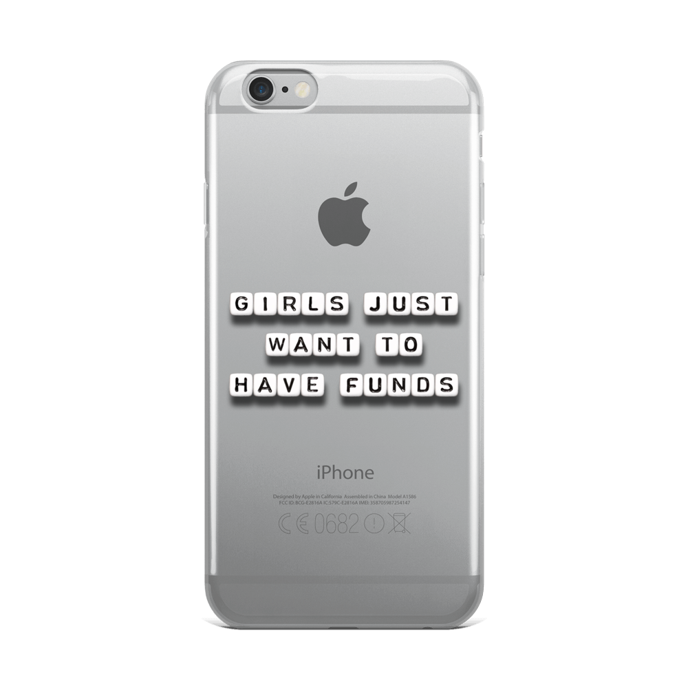 Girls Just Want To Have Funds - iPhone Case