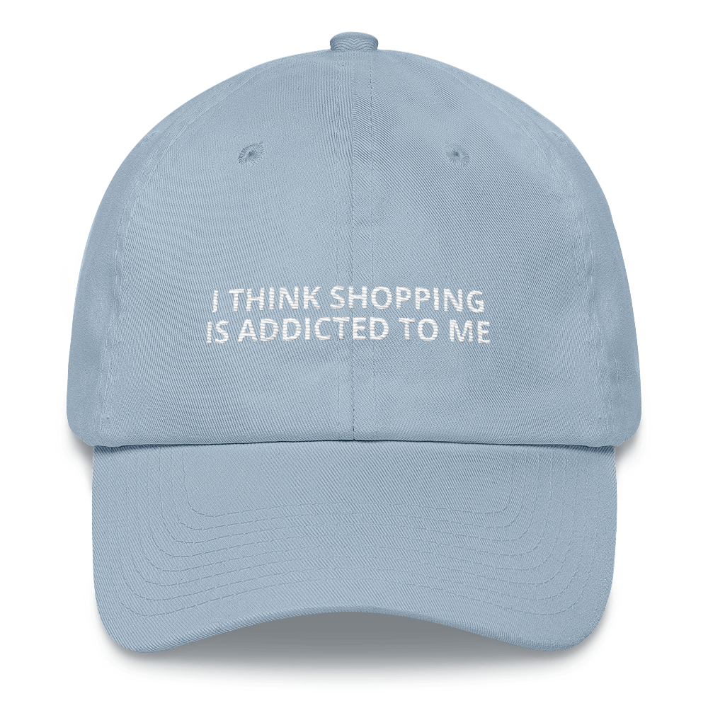 I Think Shopping is Addicted to Me - Dad hat