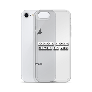 Always Tired Never of You - iPhone Case