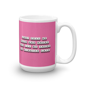 Just tell Me When and Where - Mug
