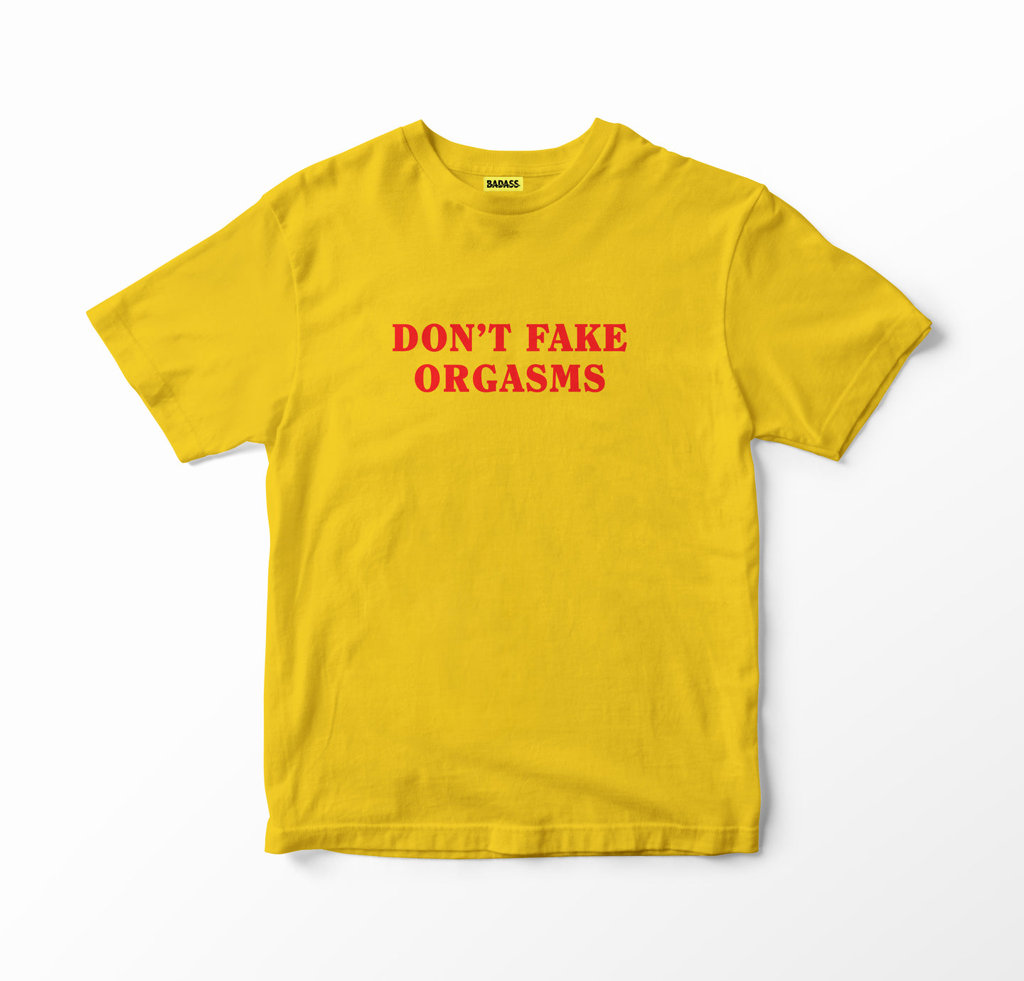 Don't Fake Orgasms yellow t-shirt