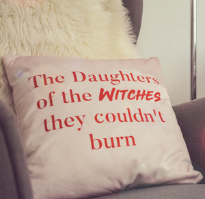 """The Daughters of the Witches They Couldn't Burn"" Pillow"