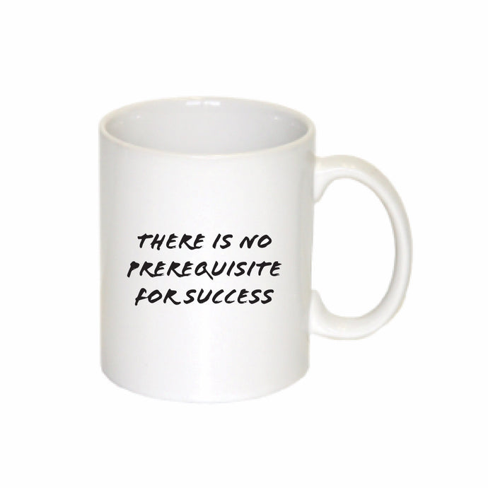 No Prerequisite for Success - Mug