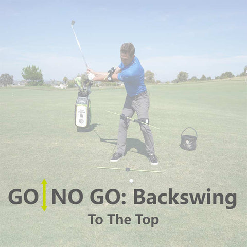 GO | NO GO: Backswing - To The Top