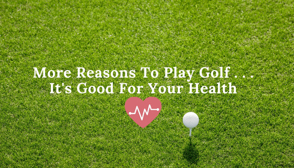 Reasons to play golf, it is good for your health
