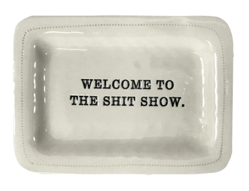 Welcome to the Shit Show Porcelain Handmade Dish