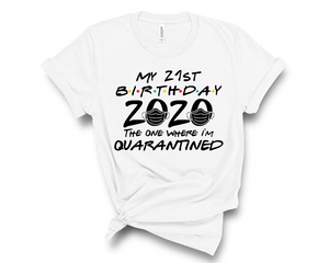 It's My Birthday 2020 The One Where I'm Quarantined - Graphic Shirt