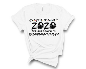 Birthday 2020 The One Where I'm Quarantined - Graphic Shirt