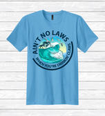Ain't No Laws When You're Drinkin' Claws Shirt