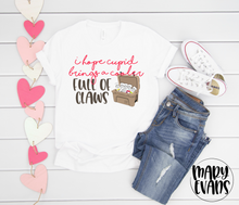 Load image into Gallery viewer, I Hope Cupid Brings A Cooler Full Of Claws - Funny Unisex Shirt - Mary Evans