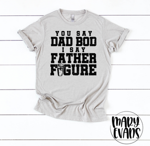 You Say Dad Bod I Say Father Figure Shirt, Father's Day Gift - Mary Evans