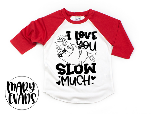 I Love You Slow Much Raglan - Funny Sloth Unisex Shirt - Kids Sizes - Mary Evans
