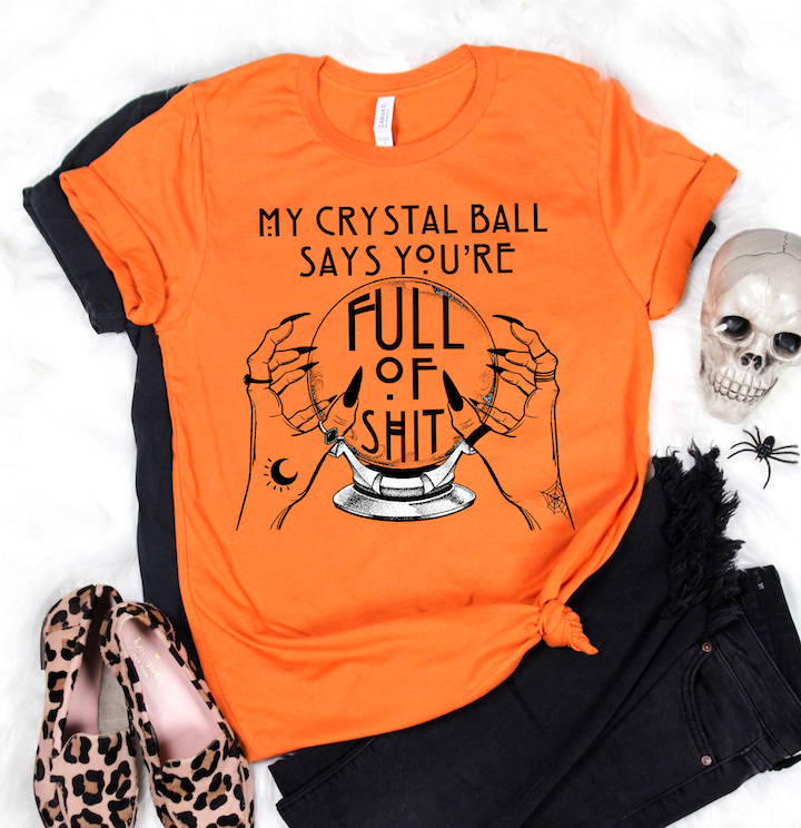 My Crystal Ball Says You're Full of Sh*t - Halloween Graphic Tee