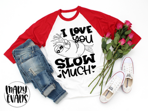 I Love You Slow Much Raglan - Funny Sloth Unisex Shirt - Adult Sizes - Mary Evans