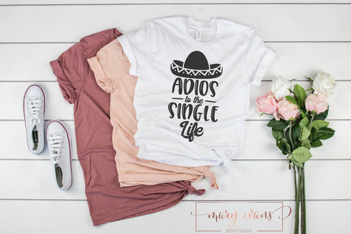 Adios to the Single Life Engagement T-Shirt - Mary Evans