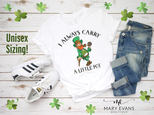 I Always Carry a Little Pot - Funny St Pattys Day Shirt - Mary Evans