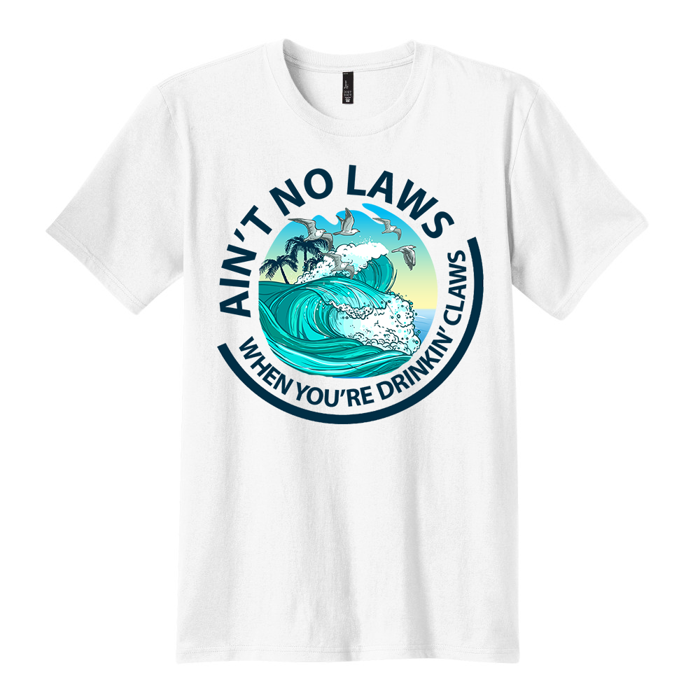 Ain't No Laws When You're Drinkin' Claws Shirt - Mary Evans
