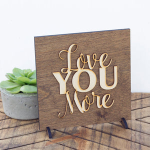 Love You More . Wood Sign-Add Personalization - A&M Executive Services LLC