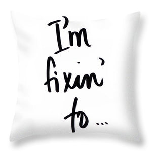 I'm Fixin' To Throw Pillow - A&M Executive Services LLC