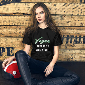 Short-Sleeve Unisex T-Shirt: Vegan Because I Give a Shit