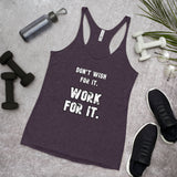 Women's Racerback Tank: Don't Wish For It. WORK For It.