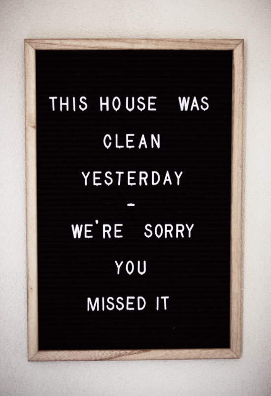 "Hanging framed quote: ""This house was clean yesterday. We're sorry you missed it"""