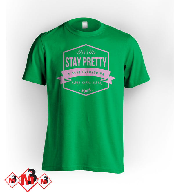 Stay Pretty & Slay Everything Tee - Alpha Kappa Alpha™ - M3 Greek