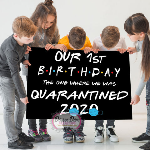 Our 1st Birthday The One Where Quarantined - Digital File Only - You Print