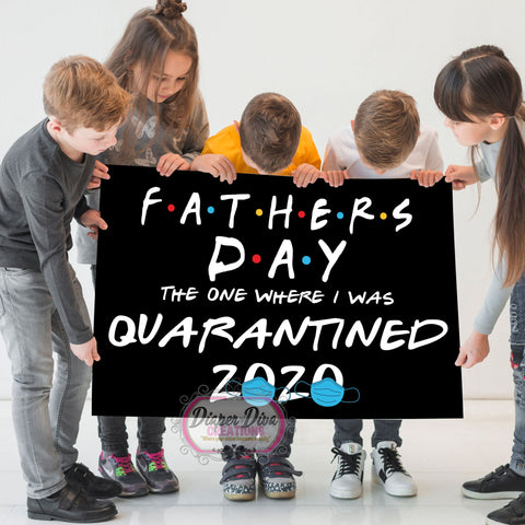 FATHER'S DAY The One Where Quarantined - Digital File Only - You Print