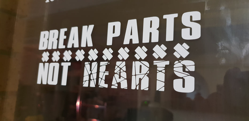 Break parts not hearts decal