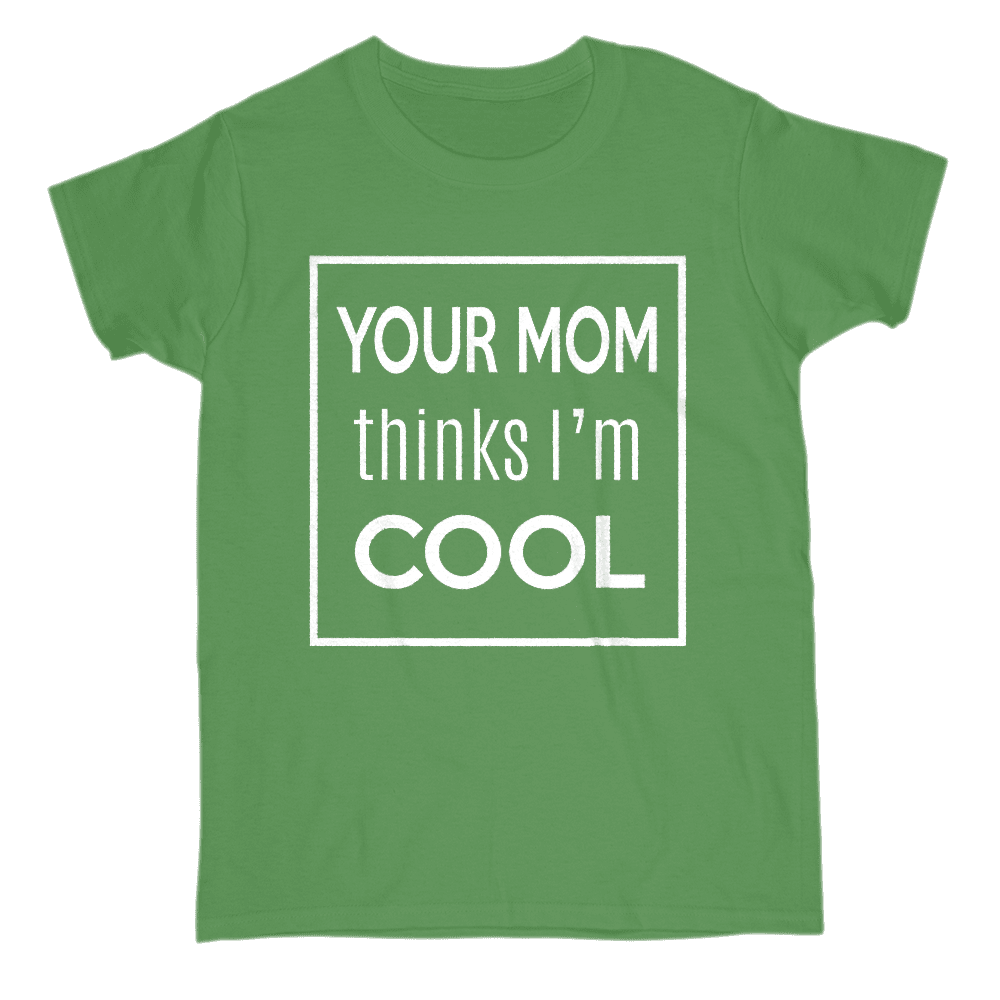 Your Mom Thinks I'm Cool Women's T-Shirt