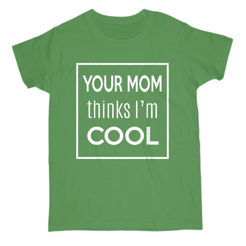 Image of Your Mom Thinks I'm Cool Women's T-Shirt