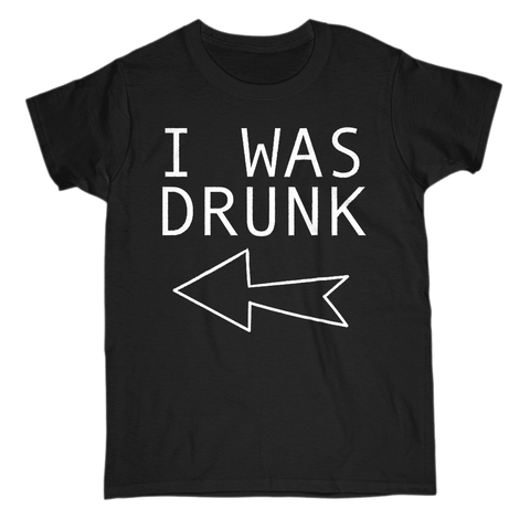 Image of I Was Drunk Women's T-Shirt