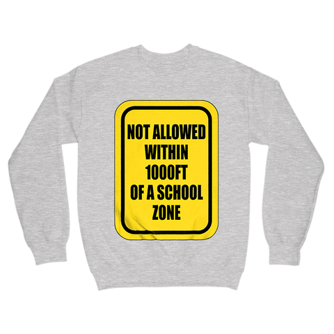 Image of Not Allowed Within 1000 FT Of A School Zone Sweatshirt