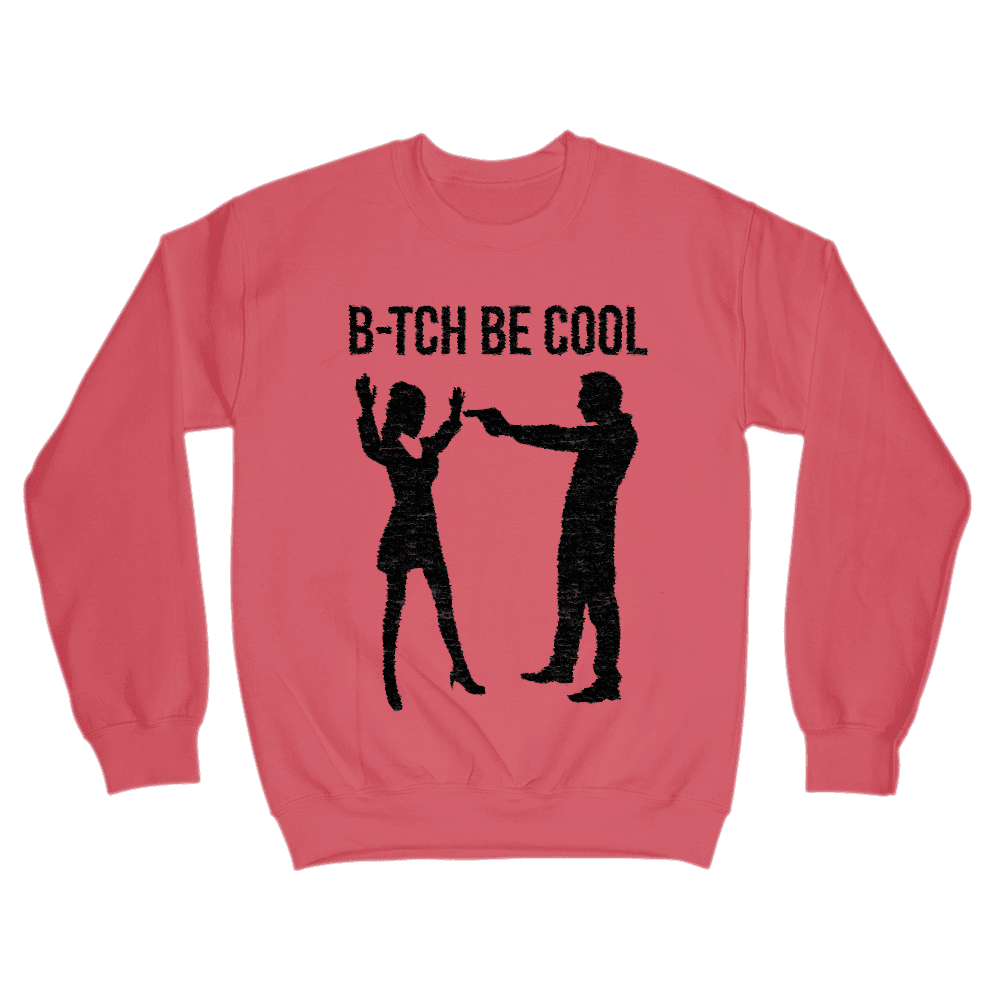 B-tch Be Cool Sweatshirt