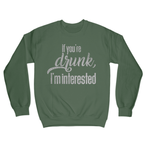 Image of If You're Drunk, I'm Interested Sweatshirt