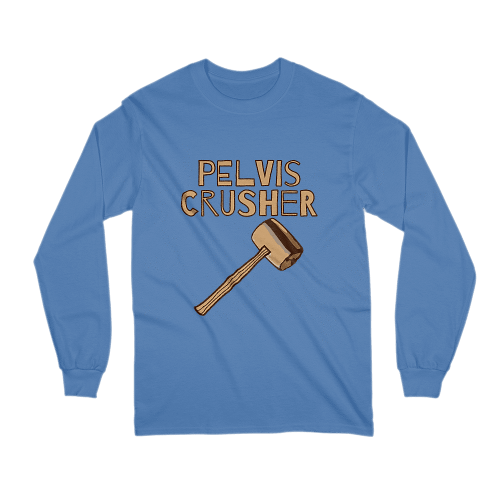 Pelvis Crusher - Long Sleeve Shirt