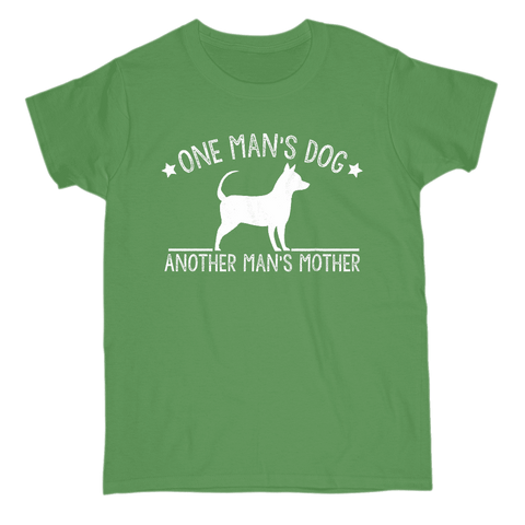 One Man's Dog - Another Man's Mother - Women's T-Shirt