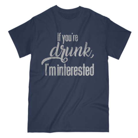 If You're Drunk, I'm Interested Men's T-Shirt
