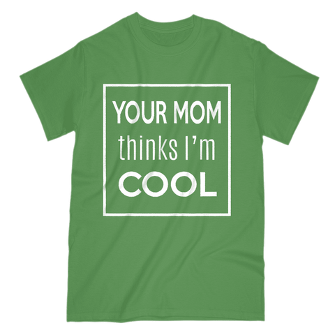 Image of Your Mom Thinks I'm Cool Men's T-Shirt