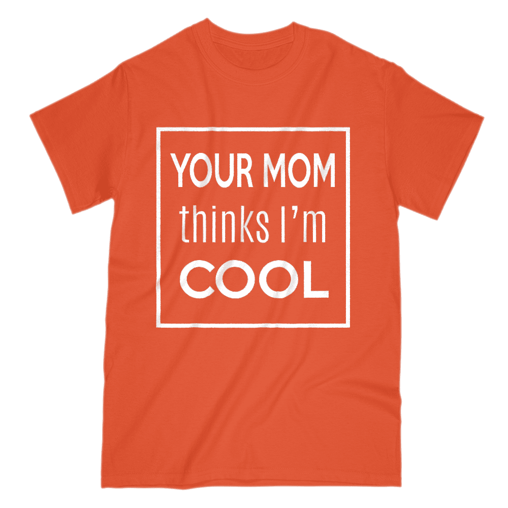 Your Mom Thinks I'm Cool Men's T-Shirt