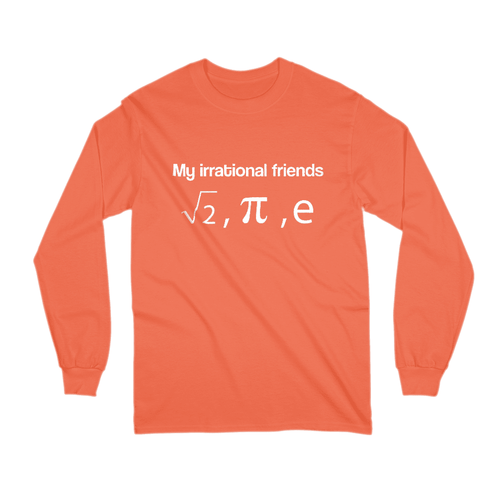 My Irrational Friends Long Sleeve Shirt