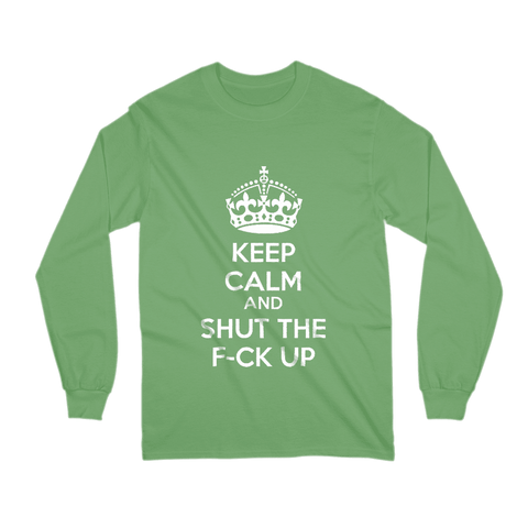 Image of Keep Calm And Shut The F-ck Up Long Sleeve Shirt