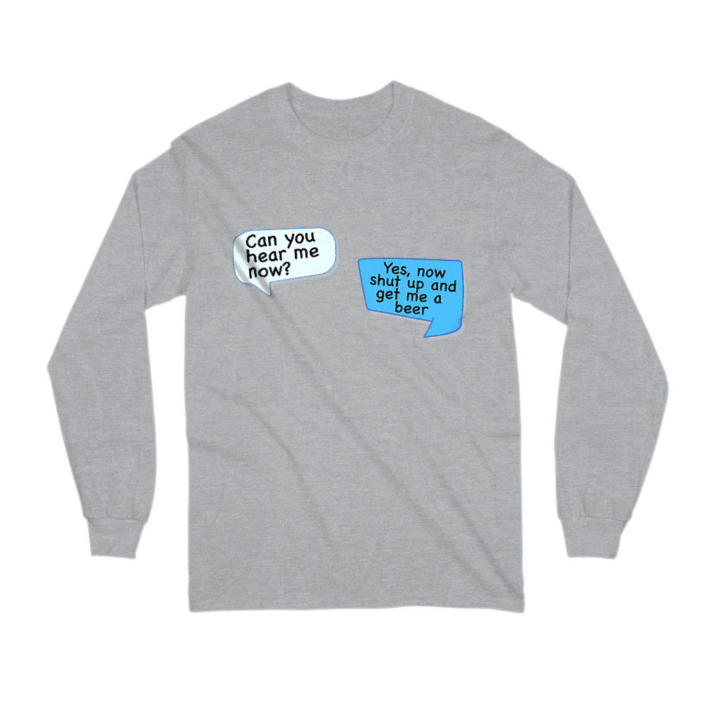 Can You Hear Me Now Long Sleeve Shirt