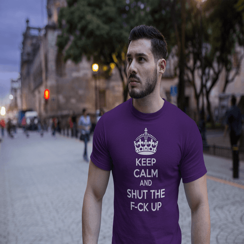 Keep Calm And Shut The F-ck Up Men's T-Shirt