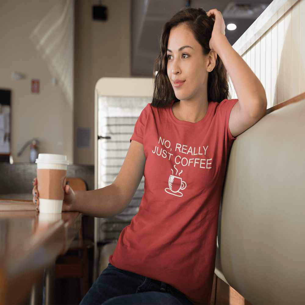 No, Really Just Coffee Women's T-Shirt