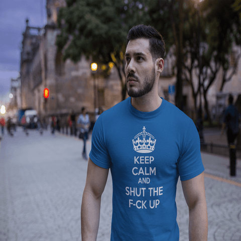 Image of Keep Calm And Shut The F-ck Up Men's T-Shirt