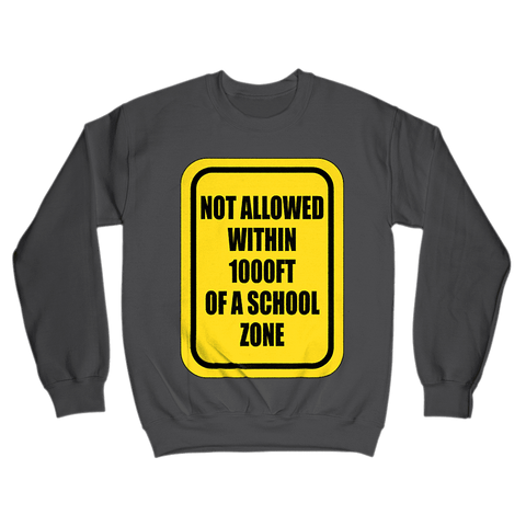 Not Allowed Within 1000 FT Of A School Zone Sweatshirt